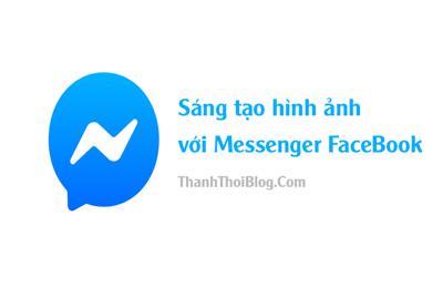 Hướng dẫn sử dụng Mesenger Facebook sáng tạo với Hình ảnh và Video