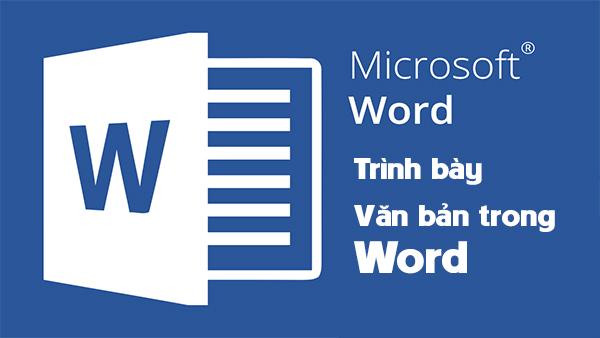 8 cách trình bày văn bản trong Word giúp Văn bản đẹp hơn